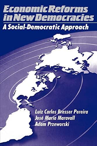 Economic Reforms in New Democracies: A Social-Democratic: Pereira, Luiz Carlos