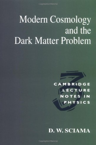 Modern Cosmology and the Dark Matter Problem: Sciama, D. W.