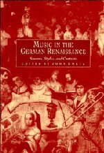 Music in the German Renaissance: Sources, Styles, and Contexts