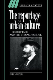 9780521440523: The Reportage of Urban Culture: Robert Park and the Chicago School (Ideas in Context)
