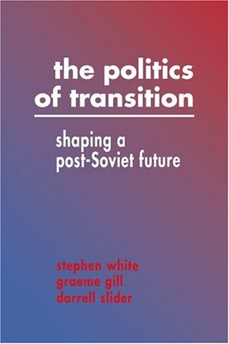 9780521440943: The Politics of Transition: Shaping a Post-Soviet Future