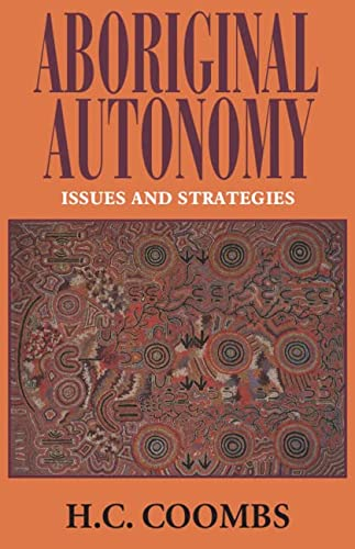 Aboriginal Autonomy: Issues and Strategies: Coombs, Herbert Cole