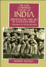 Architecture And Art Of Southern India: Vijayanagara And The Successor States (The New Cambridge ...