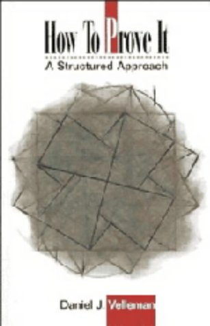How to Prove It: A Structured Approach: Velleman, Daniel J.