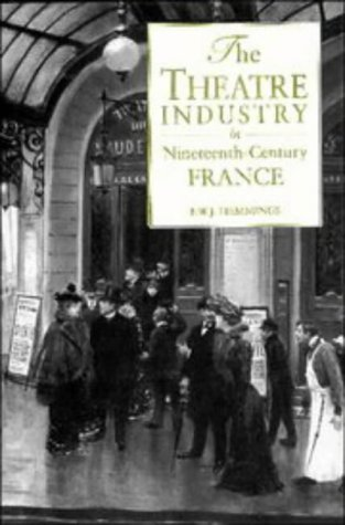 9780521441421: The Theatre Industry in Nineteenth-Century France