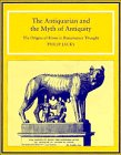 The Antiquarian and the Myth of Antiquity: The Origins of Rome in Renaissance Thought: Jacks, ...