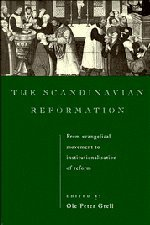 9780521441629: The Scandinavian Reformation: From Evangelical Movement to Institutionalisation of Reform