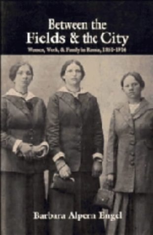 9780521442367: Between the Fields and the City: Women, Work, and Family in Russia, 1861–1914