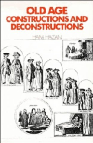Old Age: Constructions and Deconstructions.: HAZAN, Haim.