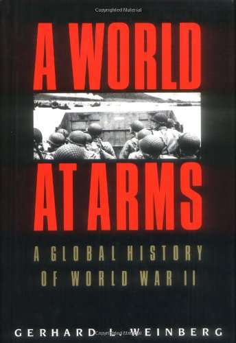 A WORLD AT ARMS. A Global History of World War II.