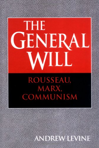 The General Will: Rousseau, Marx, Communism: Andrew Levine