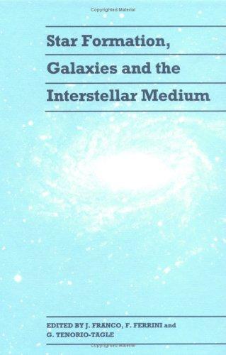 Star Formation, Galaxies and the Interstellar Medium: Jose Franco (Editor), Federico Ferrini (...