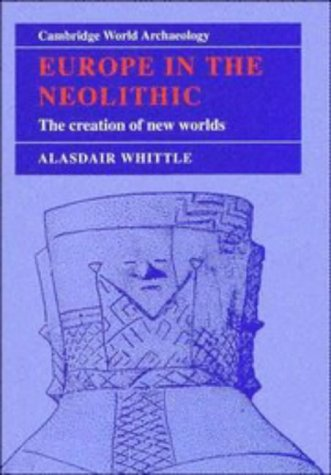 9780521444767: Europe in the Neolithic: The Creation of New Worlds (Cambridge World Archaeology)
