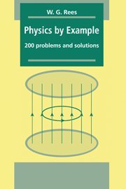 Physics by Example : Two Hundred Problems: W. G. Rees