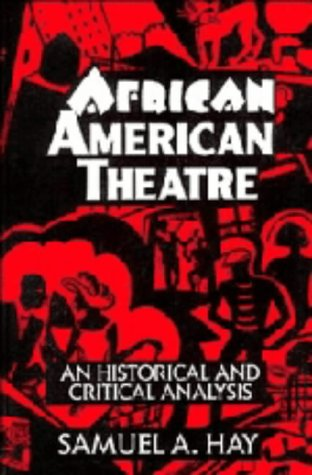 African American Theatre: An Historical and Critical Analysis (Cambridge Studies in American ...