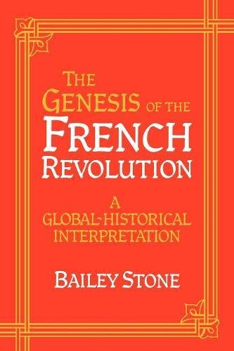 The Genesis of the French Revolution: A Global Historical Interpretation: Bailey Stone