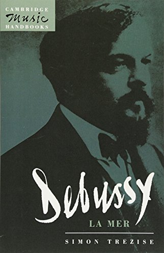 Debussy: La Mer (Cambridge Music Handbooks): Simon Trezise
