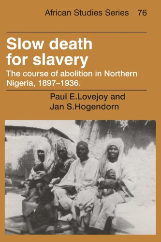 Slow Death For Slavery: The Course Of Abolition In Northern Nigeria, 1897-1936.: Lovejoy, Paul E. &...