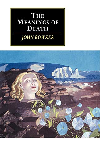 The Meanings of Death: John Bowker