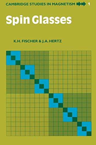 Spin Glasses (Cambridge Studies in Magnetism): K. H. Fischer