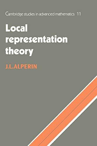 Cambridge Studies in Advanced Mathematics: Local Representation Theory: Modular Representations as an Introduction to the Local Representation Theory of Finite Groups Series Number 11 (Paperback) - J. L. Alperin