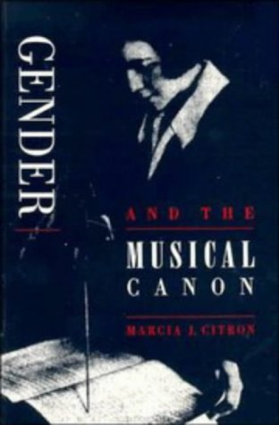 Gender and the Musical Canon: Citron, Marcia J.