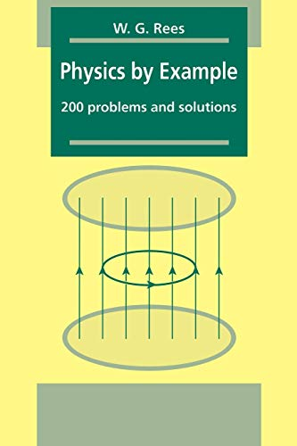 Physics by Example: 200 Problems and Solutions: W. G. Rees