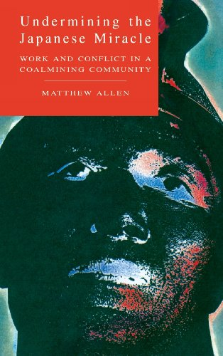 Undermining the Japanese Miracle. Work and Conflict in a Coalmining Community.: Allen, Matthew
