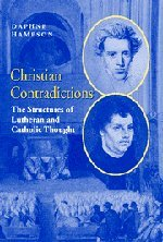 9780521450607: Christian Contradictions: The Structures of Lutheran and Catholic Thought