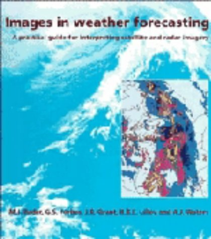9780521451116: Images in Weather Forecasting: A Practical Guide for Interpreting Satellite and Radar Imagery