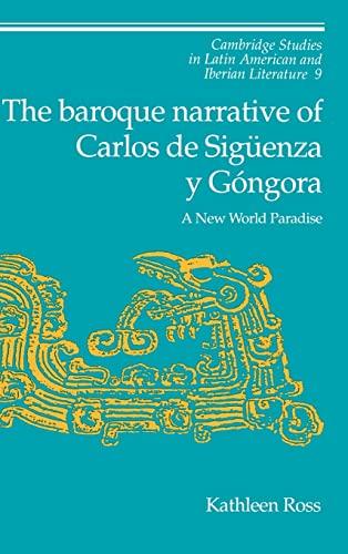 9780521451130: The Baroque Narrative of Carlos de Sigüenza y Góngora: A New World Paradise (Cambridge Studies in Latin American and Iberian Literature)