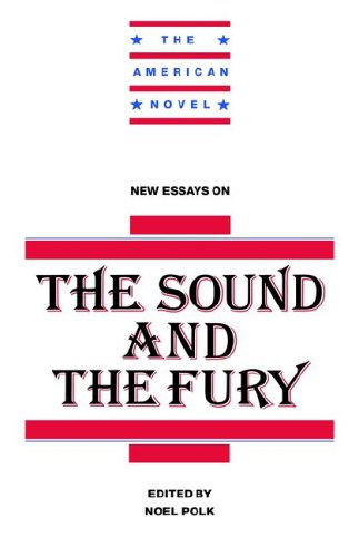 New Essays on The Sound and the Fury (The American Novel)