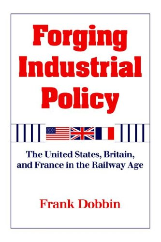 9780521451215: Forging Industrial Policy: The United States, Britain, and France in the Railway Age
