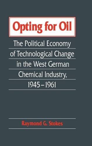 9780521451246: Opting for Oil: The Political Economy of Technological Change in the West German Industry, 1945-1961