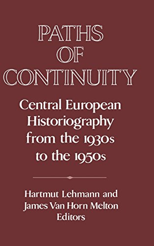 PATHS OF CONTINUITY: CENTRAL EUROPEAN HISTORIOGRAPHY FROM THE 1930S TO THE 1950S (PUBLICATIONS OF...