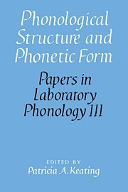Phonological Structure and Phonetic Form. Papers in Laboratory Phonology III: Keating, Patricia A.,...