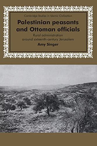 9780521452380: Palestinian Peasants and Ottoman Officials: Rural Administration around Sixteenth-Century Jerusalem (Cambridge Studies in Islamic Civilization)