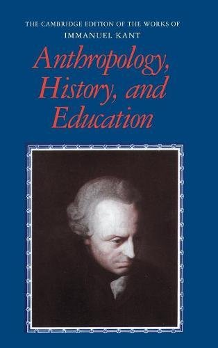 Anthropology, History, and Education (The Cambridge Edition: Immanuel Kant, Robert