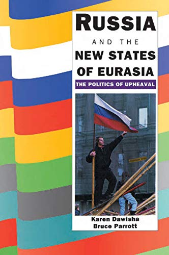 Russia and the New States of Eurasia: The Politics of Upheaval