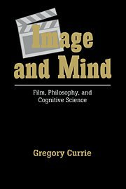 Image and Mind : Film, Philosophy and Cognitive Science: Currie, Gregory