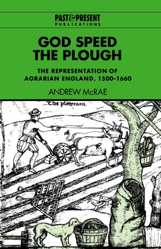GOD SPEED THE PLOUGH. THE REPRESENTATION OF AGRARIAN ENGLAND, 1500-1660