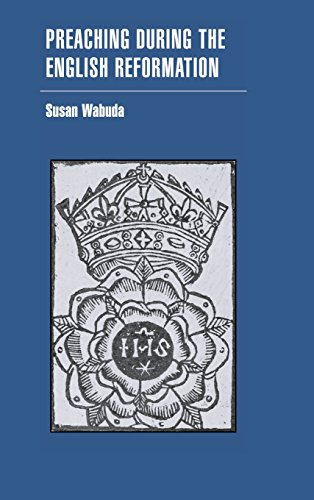 Preaching during the English Reformation (Cambridge Studies in Early Modern British History): Susan...
