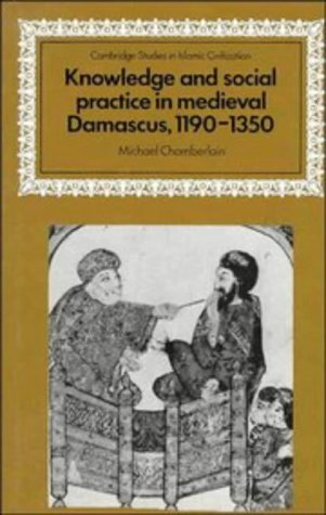 9780521454063: Knowledge and Social Practice in Medieval Damascus, 1190-1350 (Cambridge Studies in Islamic Civilization)