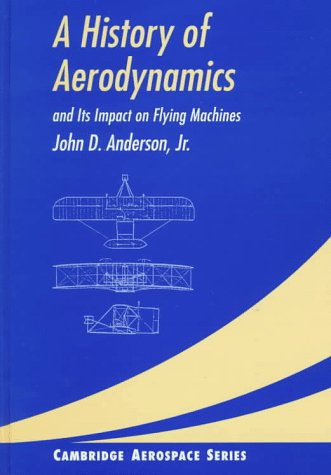 9780521454353: A History of Aerodynamics: And Its Impact on Flying Machines (Cambridge Aerospace Series)