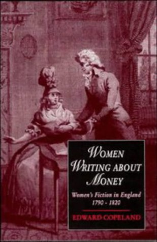 9780521454612: Women Writing about Money: Women's Fiction in England, 1790-1820 (Cambridge Studies in Romanticism)