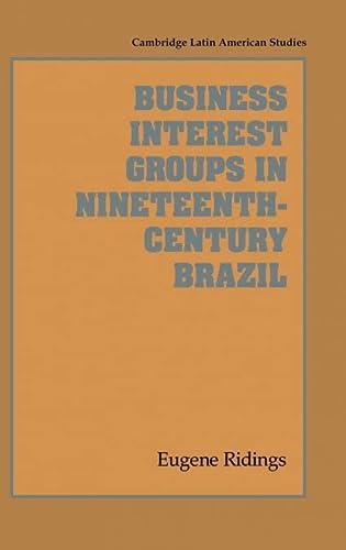 Business Interest Groups in Nineteenth-Century Brazil: Ridings, Eugene