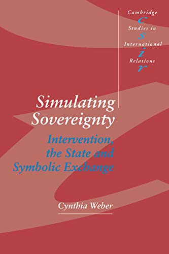 9780521455237: Simulating Sovereignty: Intervention, the State and Symbolic Exchange (Cambridge Studies in International Relations)