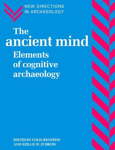 9780521456203: The Ancient Mind: Elements of Cognitive Archaeology (New Directions in Archaeology)