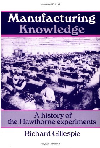 9780521456432: Manufacturing Knowledge: A History of the Hawthorne Experiments (Studies in Economic History and Policy: USA in the Twentieth Century)