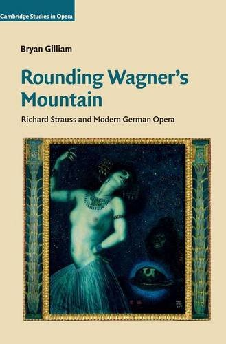 Rounding Wagner's Mountain: Richard Strauss and Modern German Opera (Cambridge Studies in ...